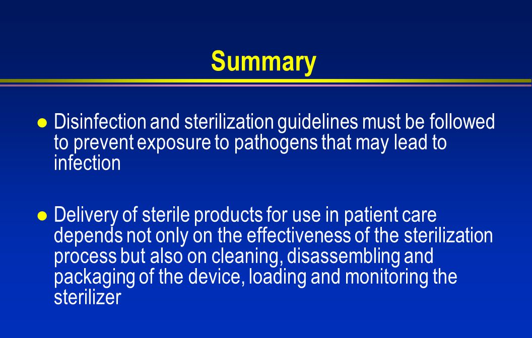 Summary Disinfection and sterilization guidelines must be followed to prevent exposure to pathogens that may lead to infection.