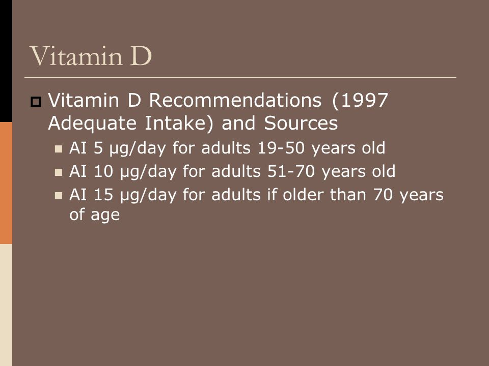 Vitamin D Vitamin D Recommendations (1997 Adequate Intake) and Sources