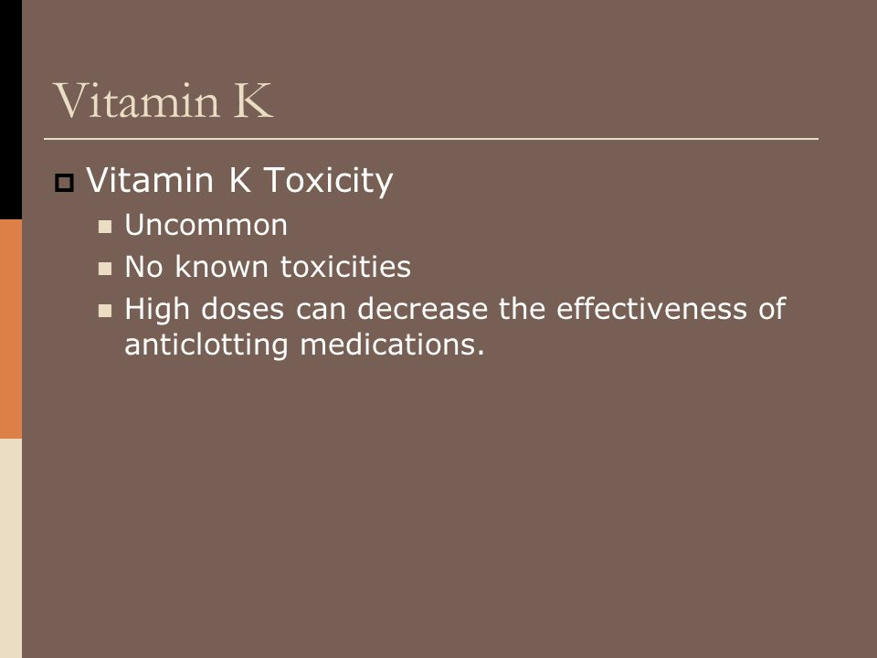 Vitamin K Vitamin K Toxicity Uncommon No known toxicities