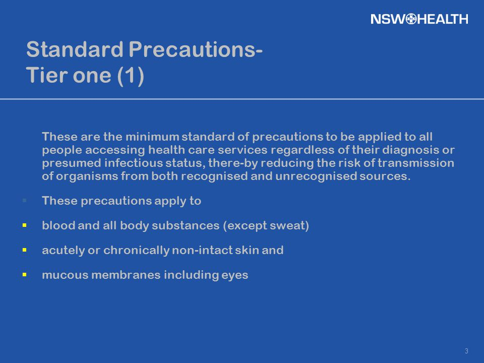 You must use Standard Precautions when: