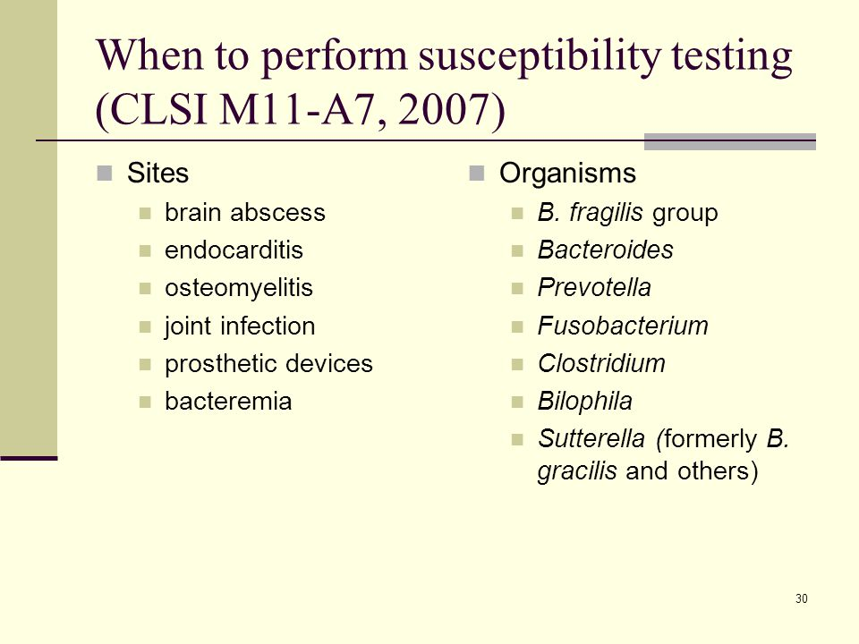 When to perform susceptibility testing (CLSI M11-A7, 2007)