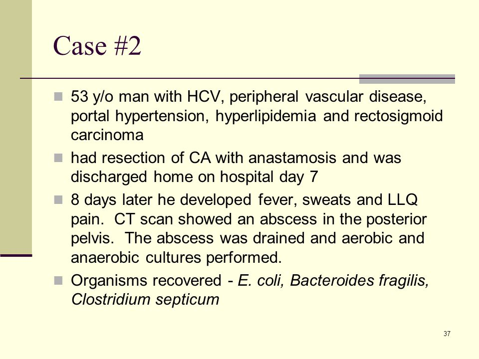 Case #2 53 y/o man with HCV, peripheral vascular disease, portal hypertension, hyperlipidemia and rectosigmoid carcinoma.