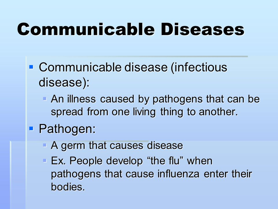 communicable disease week 4 What is a communicable disease a communicable disease is one that is spread from one person to another through a variety of ways that include: contact with blood and bodily fluids breathing in an airborne virus or by being bitten by an insect.
