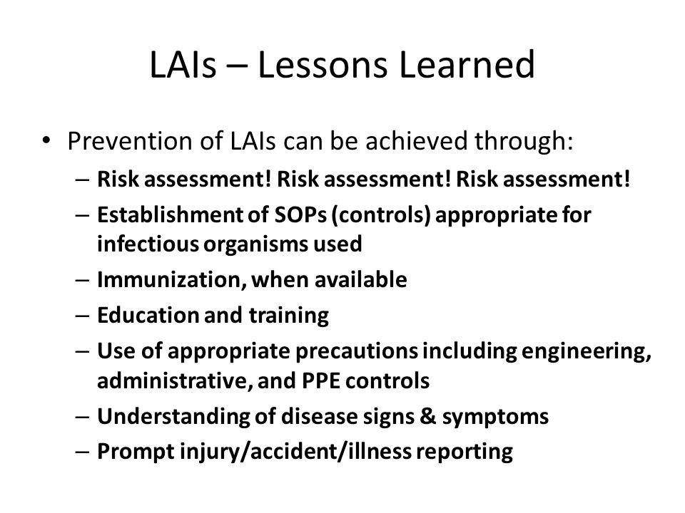 LAIs – Lessons Learned Prevention of LAIs can be achieved through: