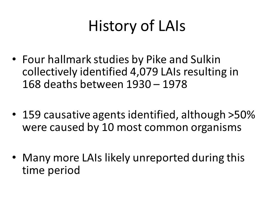 History of LAIs Four hallmark studies by Pike and Sulkin collectively identified 4,079 LAIs resulting in 168 deaths between 1930 – 1978.