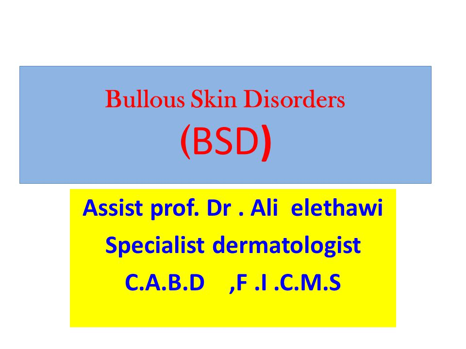 Bullous Skin Disorders (BSD)