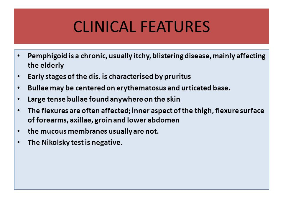 CLINICAL FEATURES Pemphigoid is a chronic, usually itchy, blistering disease, mainly affecting the elderly.