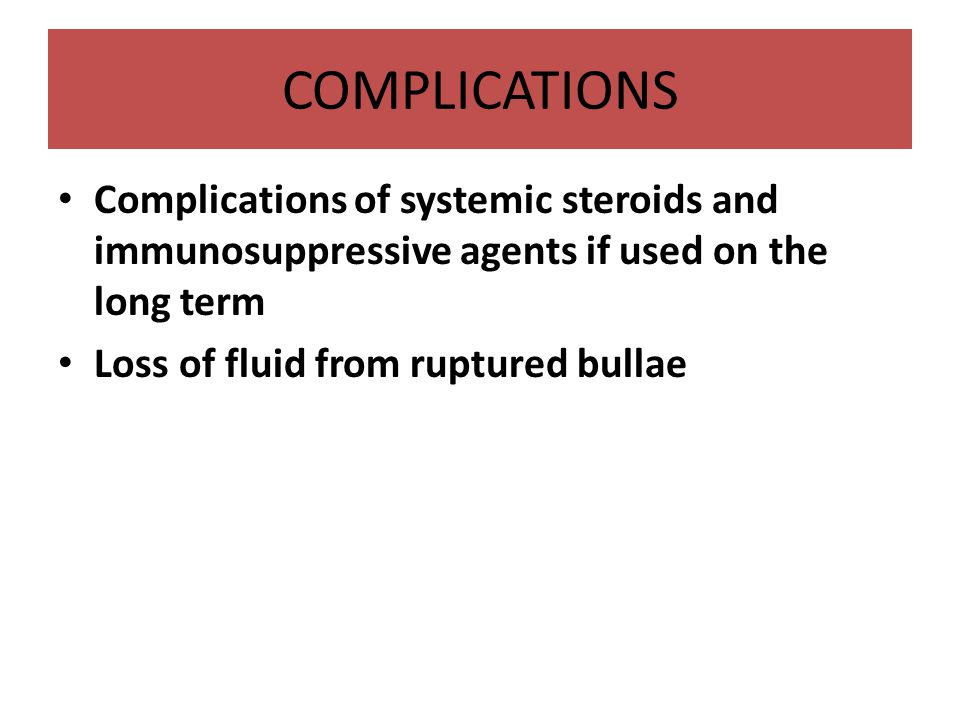 COMPLICATIONS Complications of systemic steroids and immunosuppressive agents if used on the long term.