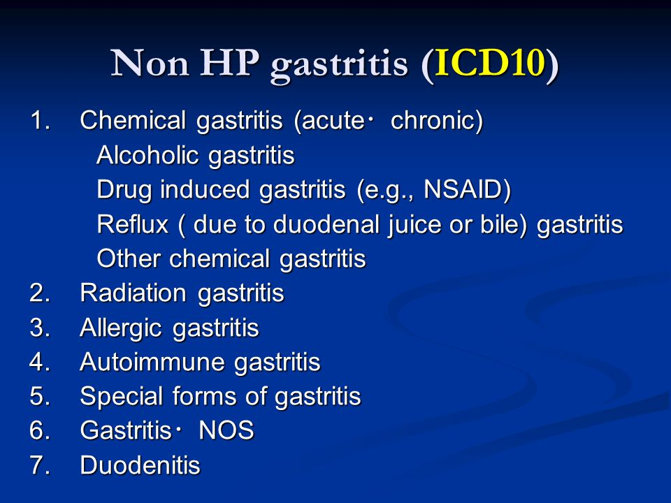 Non HP gastritis (ICD10) 1. Chemical gastritis (acute・chronic)