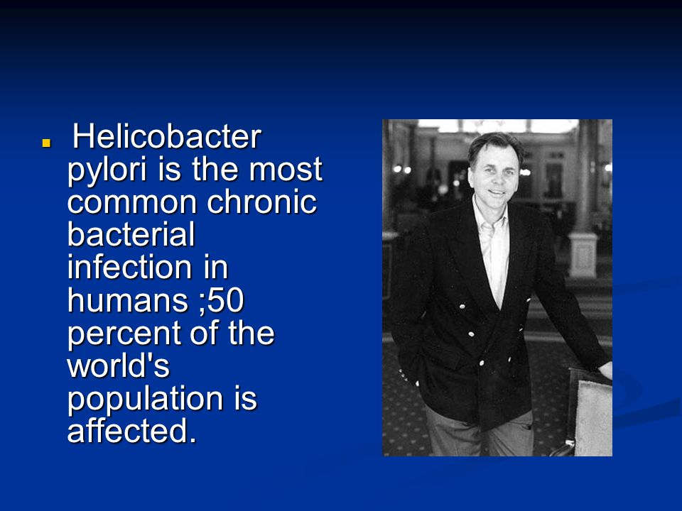 Helicobacter pylori is the most common chronic bacterial infection in humans ;50 percent of the world s population is affected.