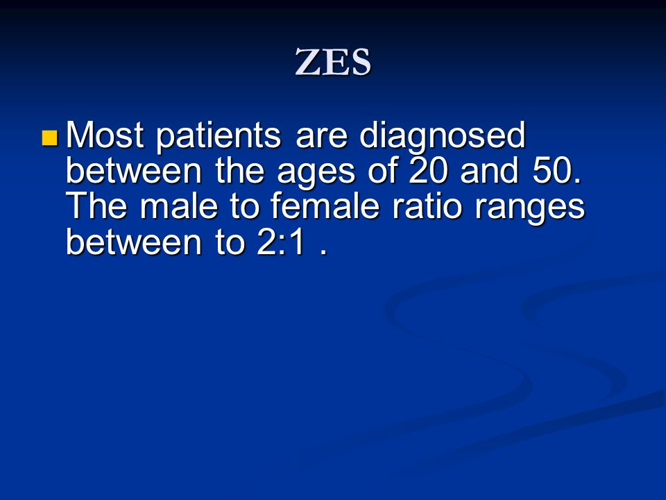 ZES Most patients are diagnosed between the ages of 20 and 50.