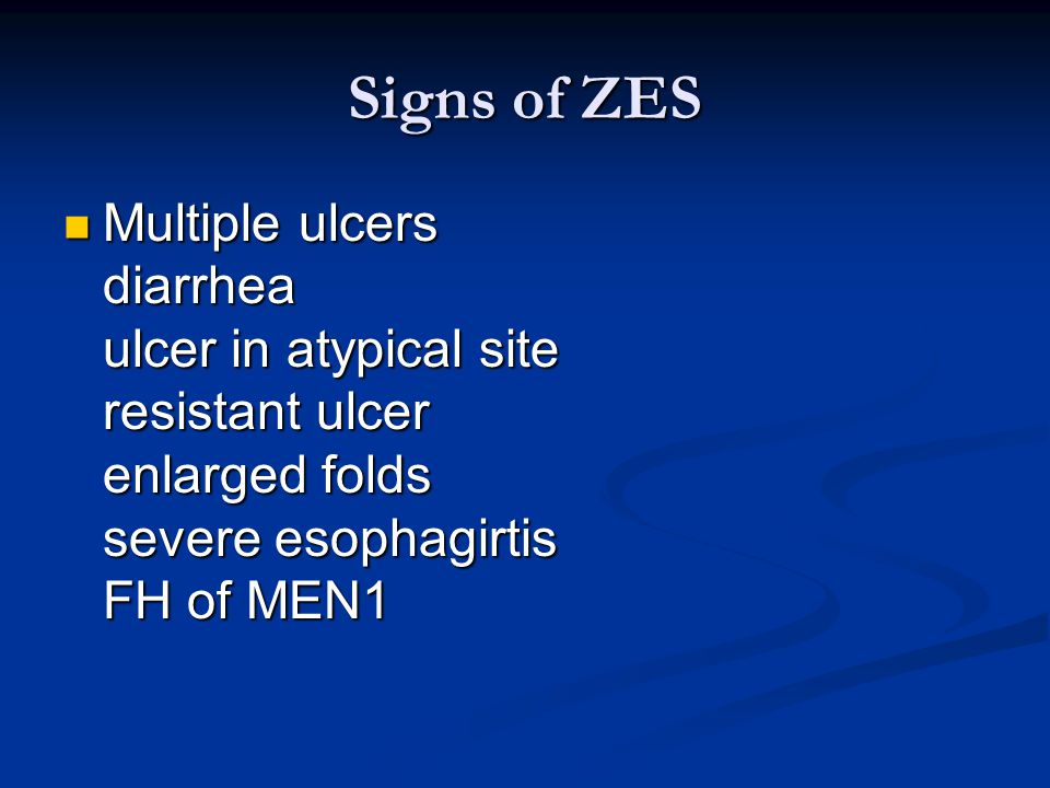 Signs of ZES Multiple ulcers diarrhea ulcer in atypical site resistant ulcer enlarged folds severe esophagirtis FH of MEN1.