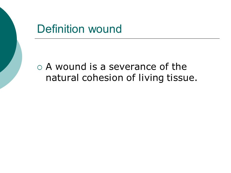 Definition wound A wound is a severance of the natural cohesion of living tissue.