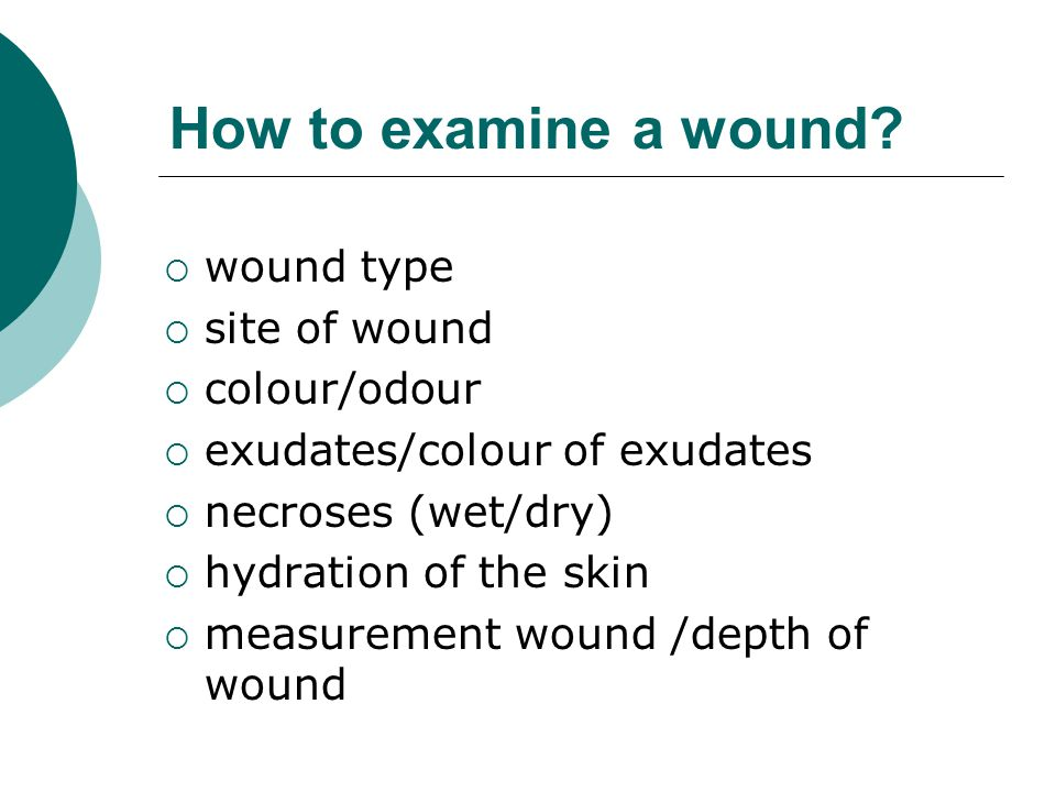 How to examine a wound wound type site of wound colour/odour