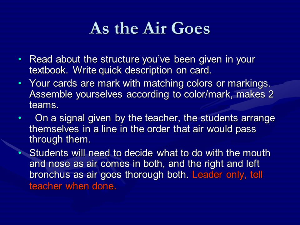 As the Air Goes Read about the structure you've been given in your textbook. Write quick description on card.