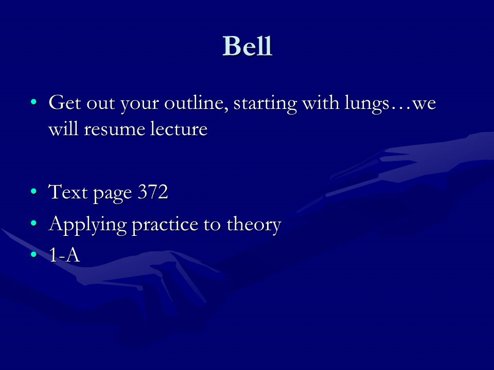 Bell Get out your outline, starting with lungs…we will resume lecture
