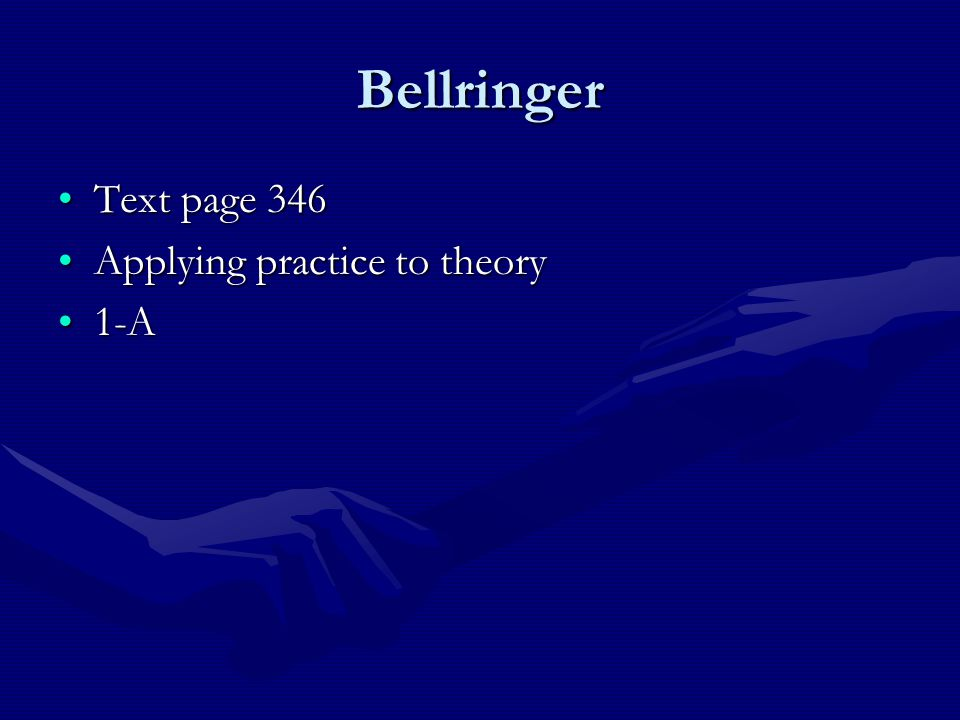 Bellringer Text page 346 Applying practice to theory 1-A
