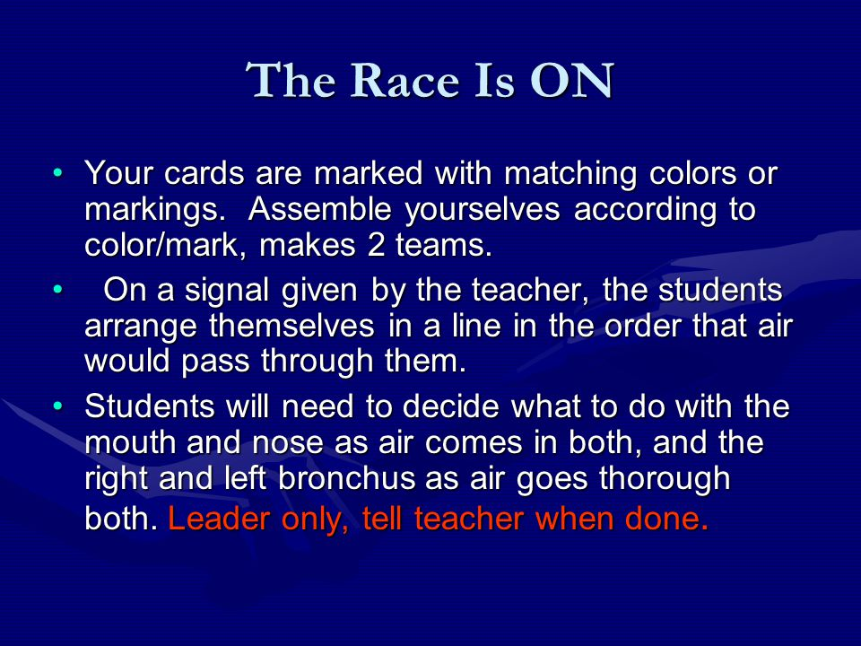 The Race Is ON Your cards are marked with matching colors or markings. Assemble yourselves according to color/mark, makes 2 teams.