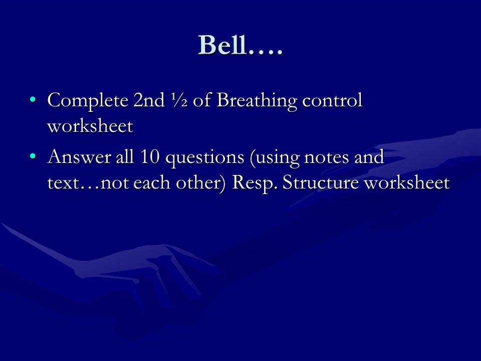 Bell…. Complete 2nd ½ of Breathing control worksheet