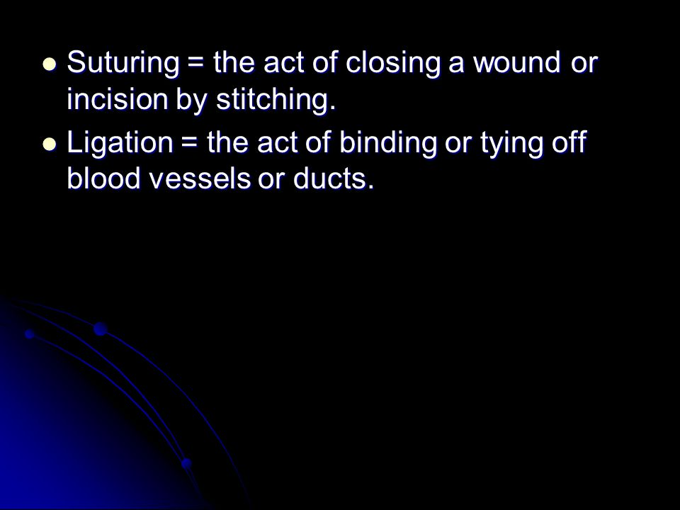 Suturing = the act of closing a wound or incision by stitching.