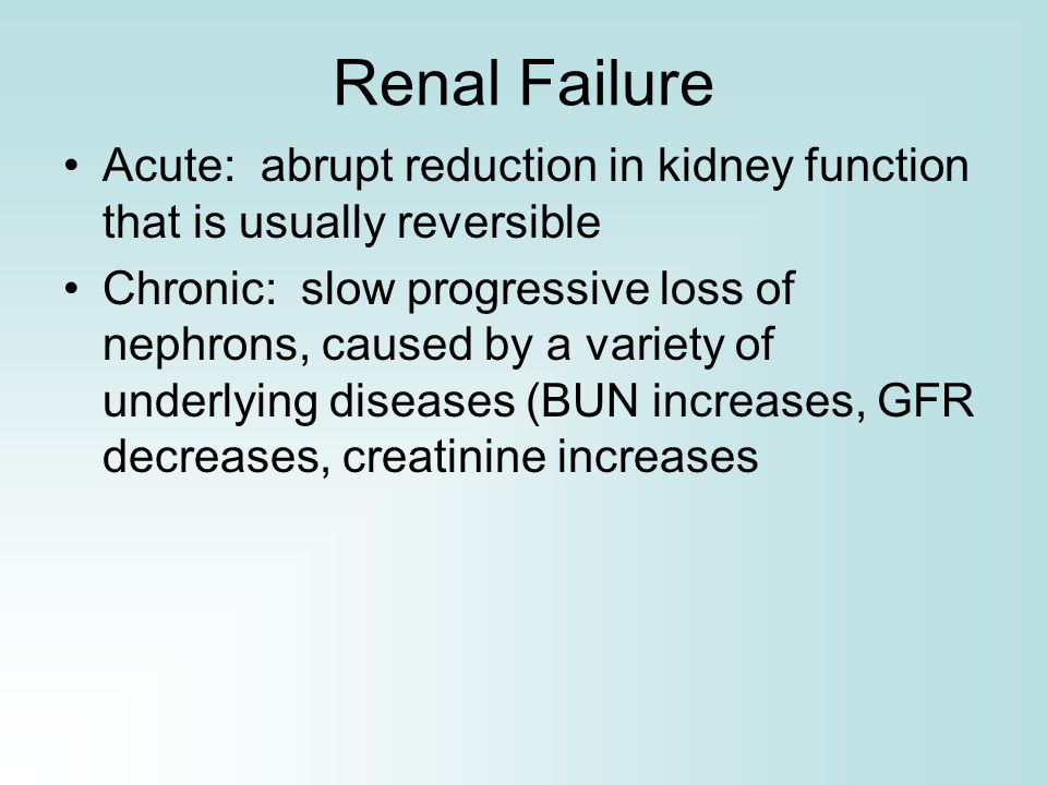 Renal Failure Acute: abrupt reduction in kidney function that is usually reversible.