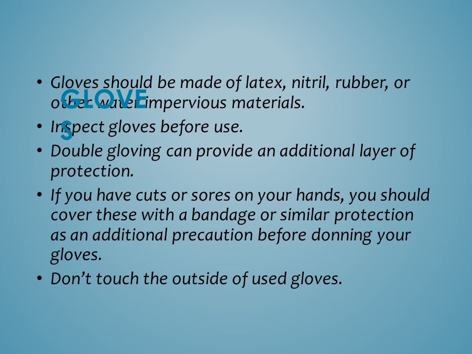 Gloves should be made of latex, nitril, rubber, or other water impervious materials.
