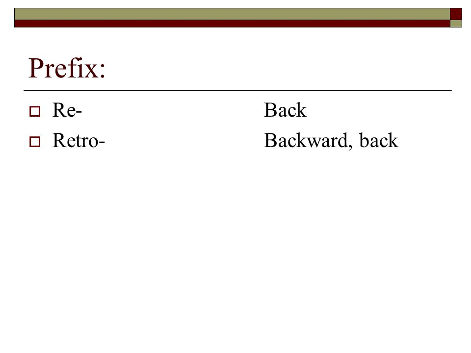 Prefix: Re- Back Retro- Backward, back