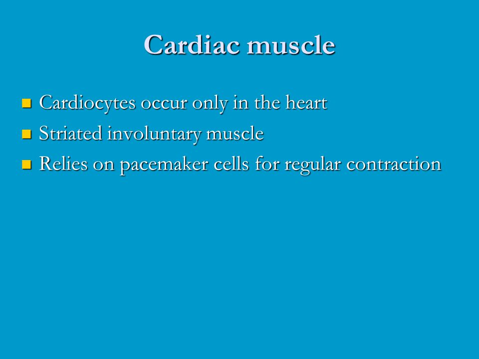 Cardiac muscle Cardiocytes occur only in the heart