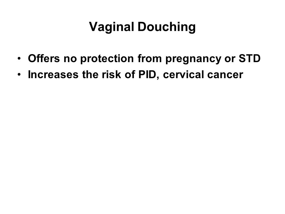 Vaginal Douching Offers no protection from pregnancy or STD