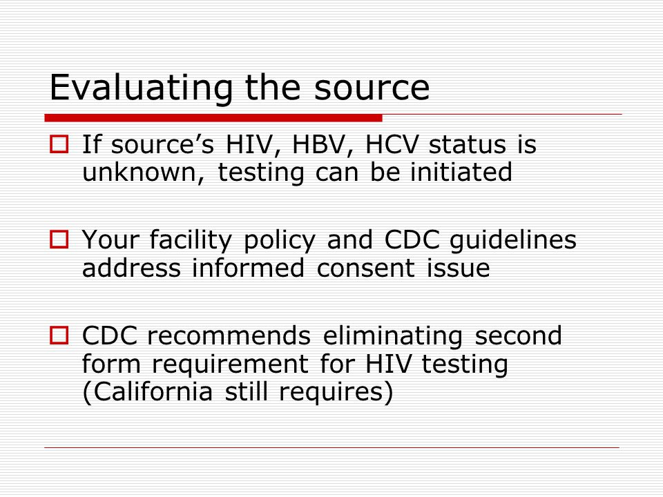 Evaluating the source If source's HIV, HBV, HCV status is unknown, testing can be initiated.