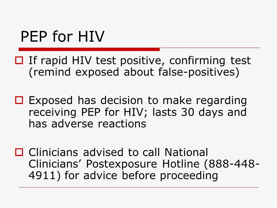 PEP for HIV If rapid HIV test positive, confirming test (remind exposed about false-positives)