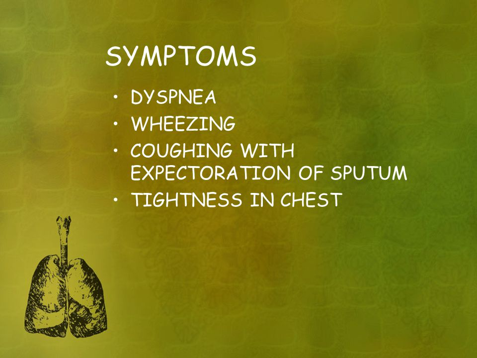 SYMPTOMS DYSPNEA WHEEZING COUGHING WITH EXPECTORATION OF SPUTUM