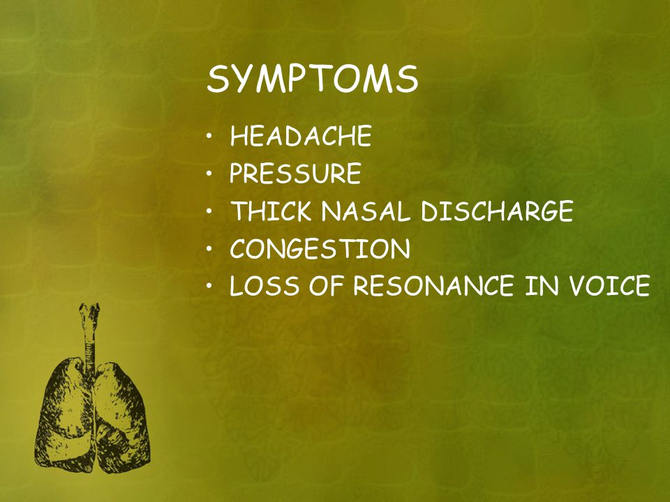 SYMPTOMS HEADACHE PRESSURE THICK NASAL DISCHARGE CONGESTION