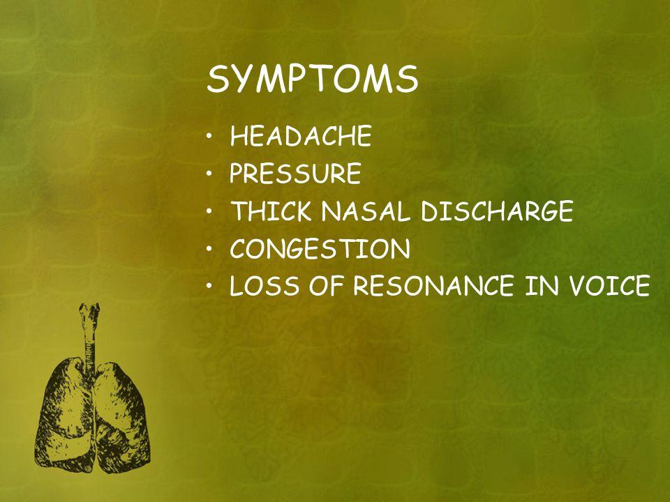 SYMPTOMS HEADACHE PRESSURE THICK NASAL DISCHARGE CONGESTION