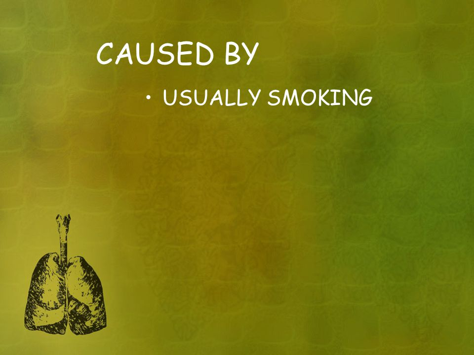 CAUSED BY USUALLY SMOKING