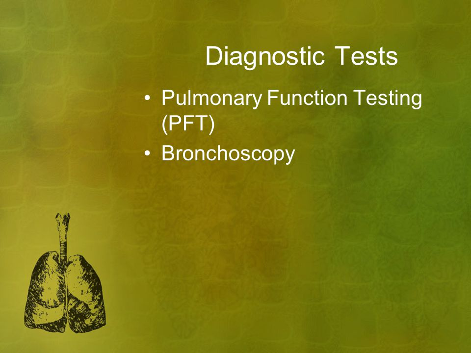 Diagnostic Tests Pulmonary Function Testing (PFT) Bronchoscopy