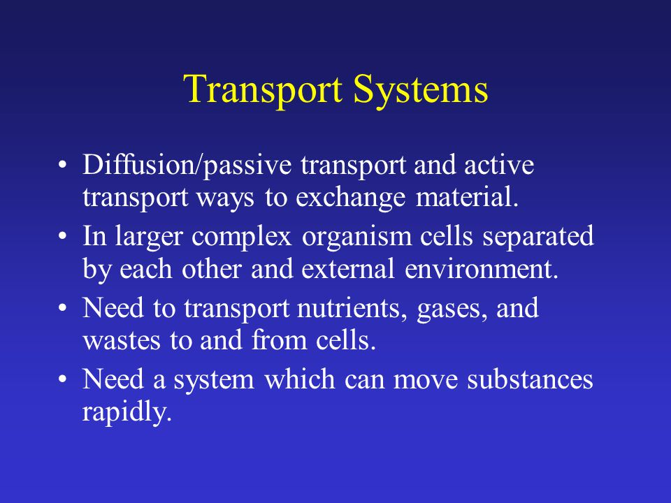 Transport Systems Diffusion/passive transport and active transport ways to exchange material.
