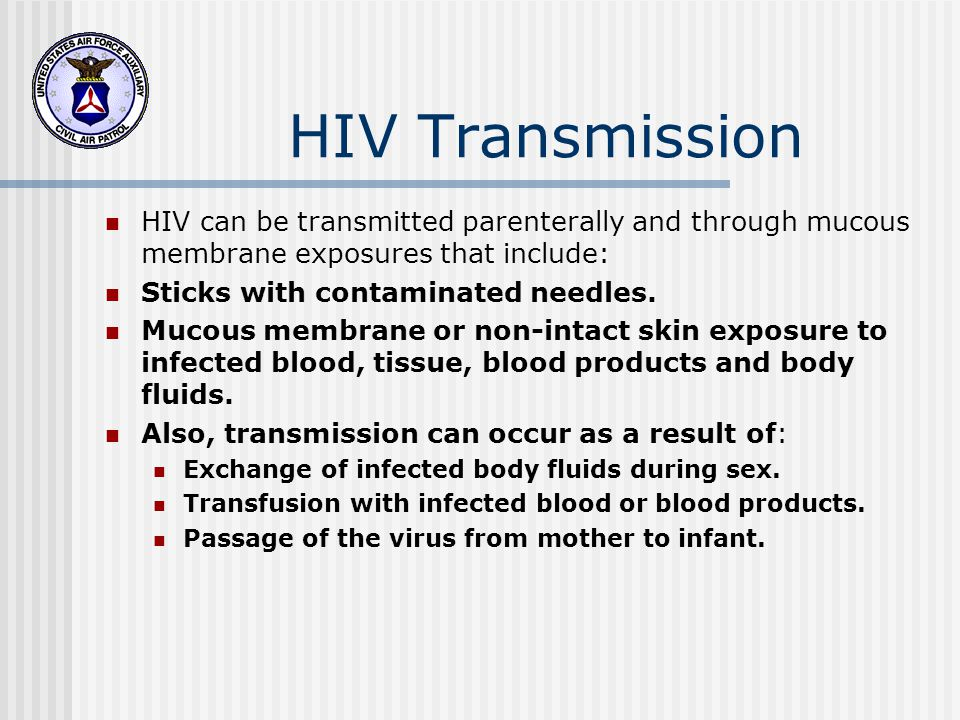 HIV Transmission HIV can be transmitted parenterally and through mucous membrane exposures that include: