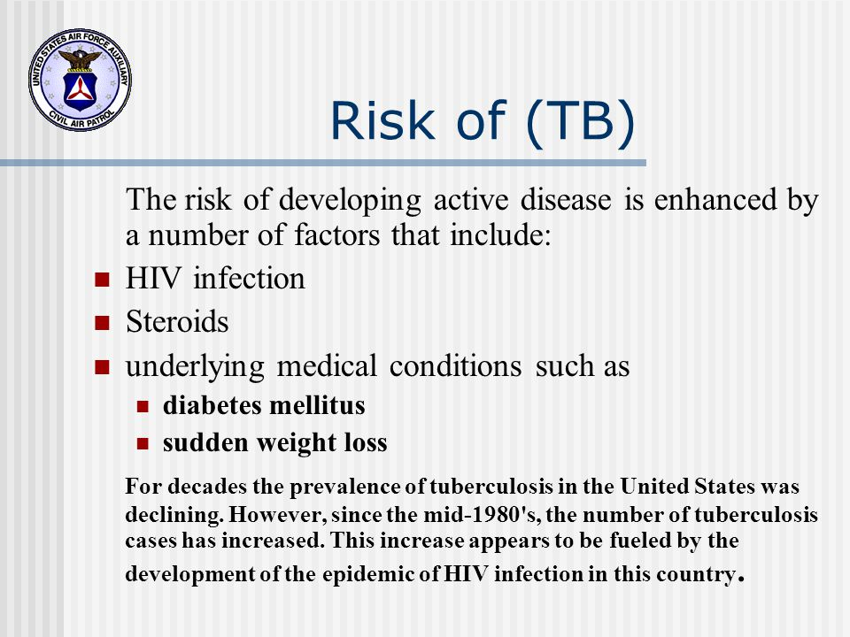 Risk of (TB) The risk of developing active disease is enhanced by a number of factors that include: