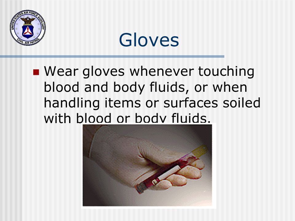 Gloves Wear gloves whenever touching blood and body fluids, or when handling items or surfaces soiled with blood or body fluids.