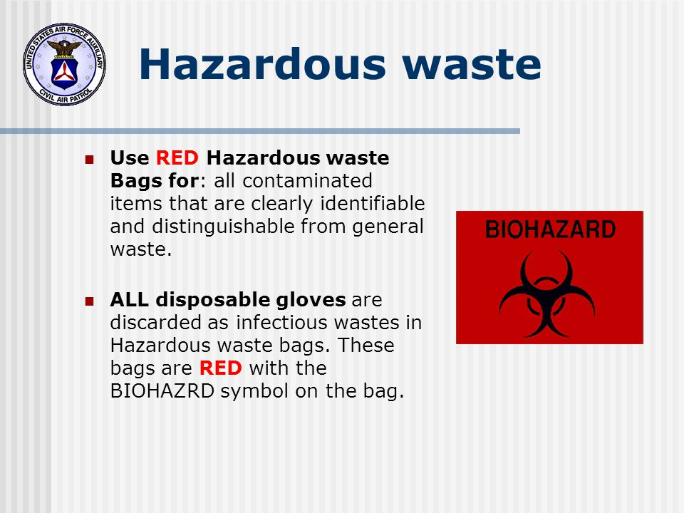 Hazardous waste Use RED Hazardous waste Bags for: all contaminated items that are clearly identifiable and distinguishable from general waste.