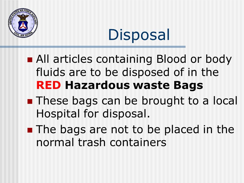 Disposal All articles containing Blood or body fluids are to be disposed of in the RED Hazardous waste Bags.