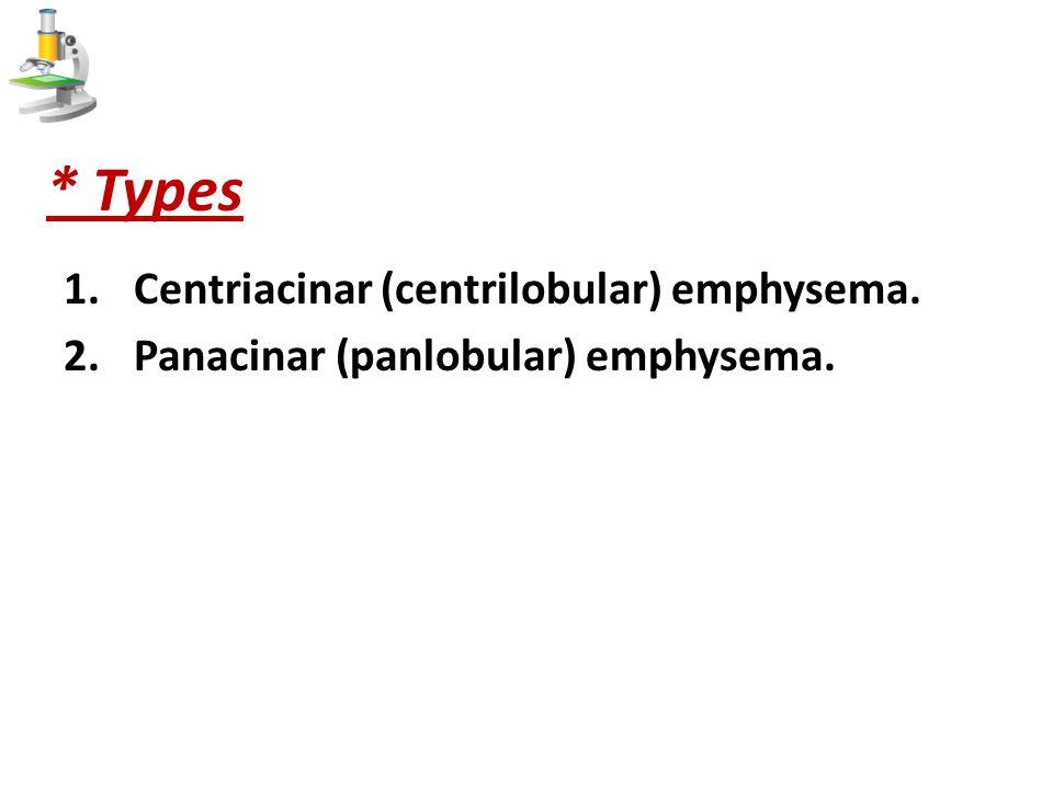 * Types Centriacinar (centrilobular) emphysema.