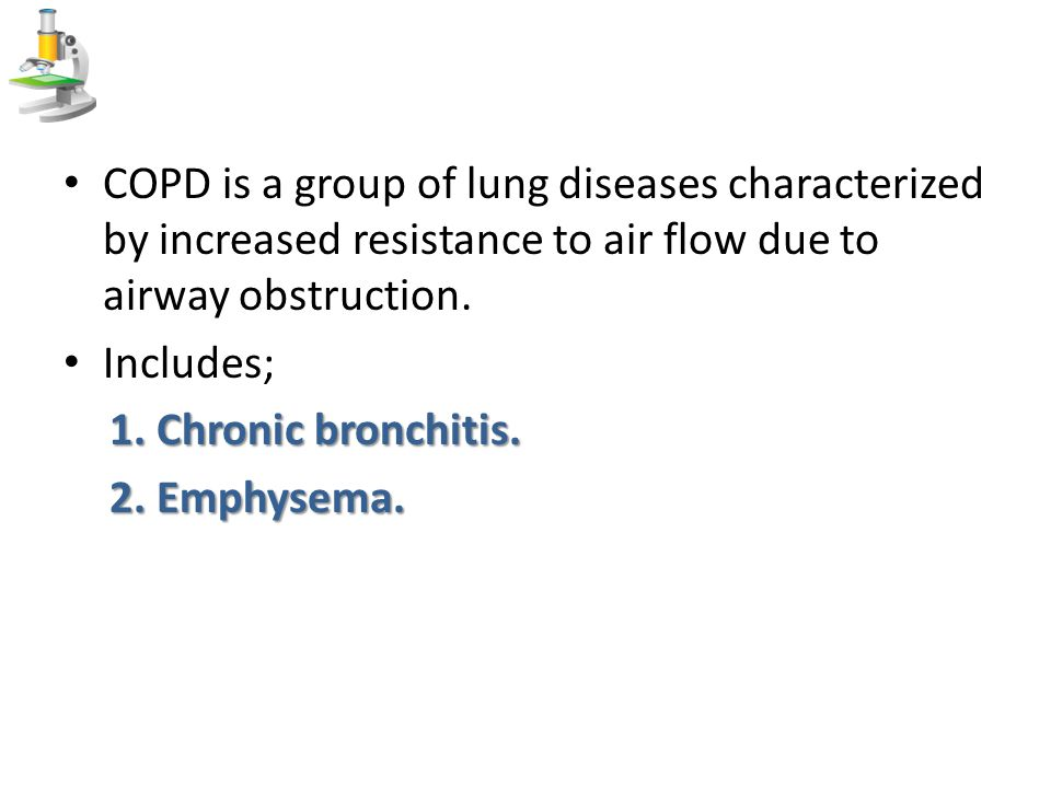 COPD is a group of lung diseases characterized by increased resistance to air flow due to airway obstruction.