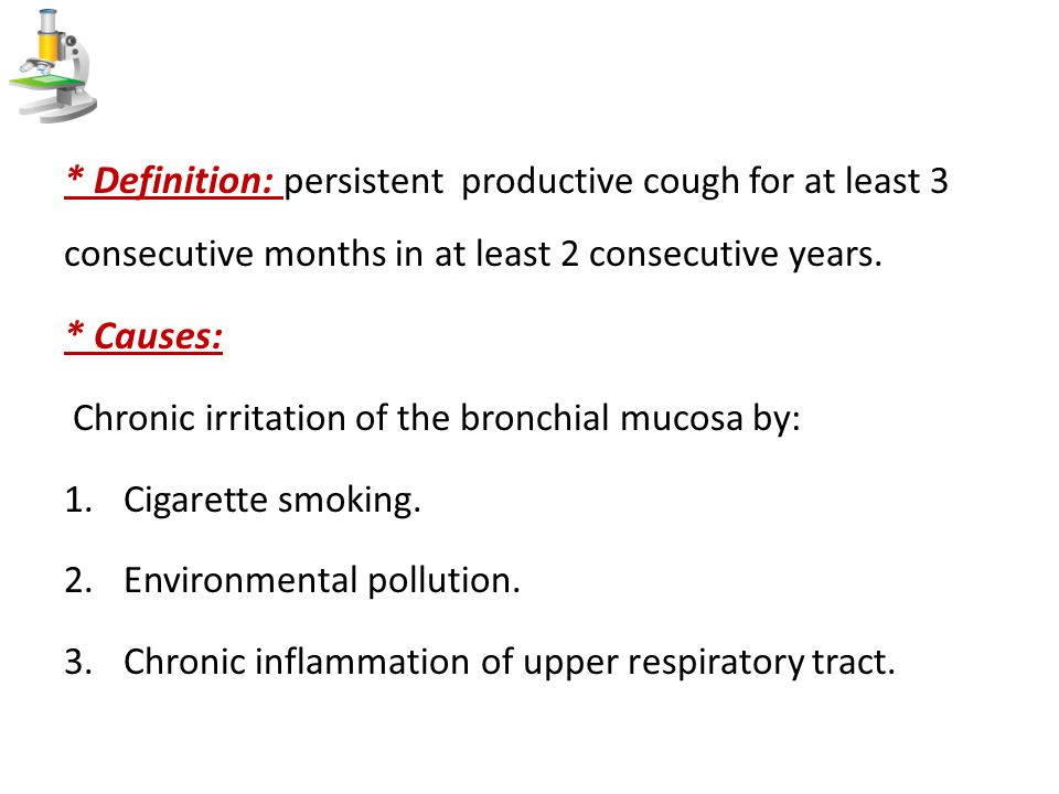 * Definition: persistent productive cough for at least 3 consecutive months in at least 2 consecutive years.