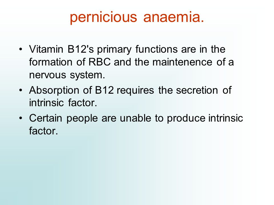 pernicious anaemia. Vitamin B12 s primary functions are in the formation of RBC and the maintenence of a nervous system.