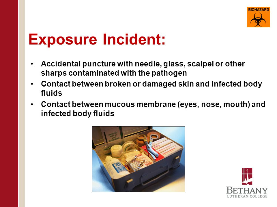 Exposure Incident: Accidental puncture with needle, glass, scalpel or other sharps contaminated with the pathogen.