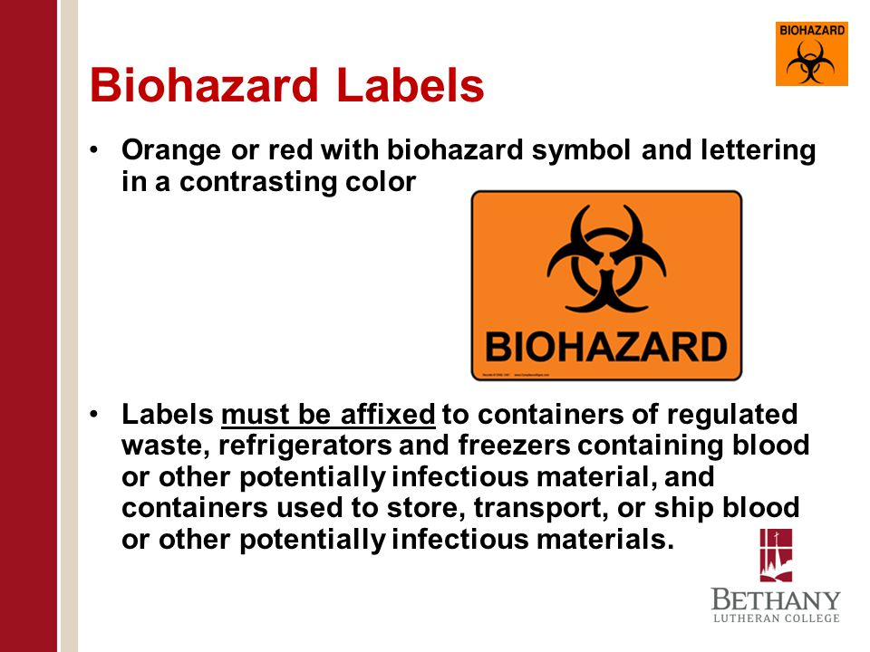 Biohazard Labels Orange or red with biohazard symbol and lettering in a contrasting color.