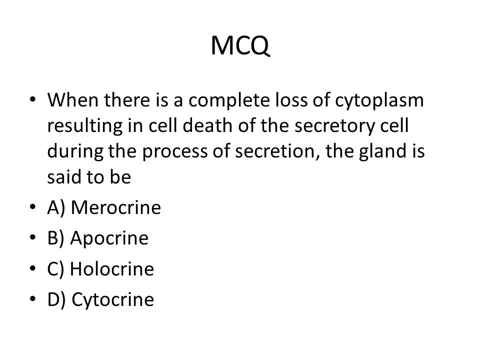 MCQ When there is a complete loss of cytoplasm resulting in cell death of the secretory cell during the process of secretion, the gland is said to be.