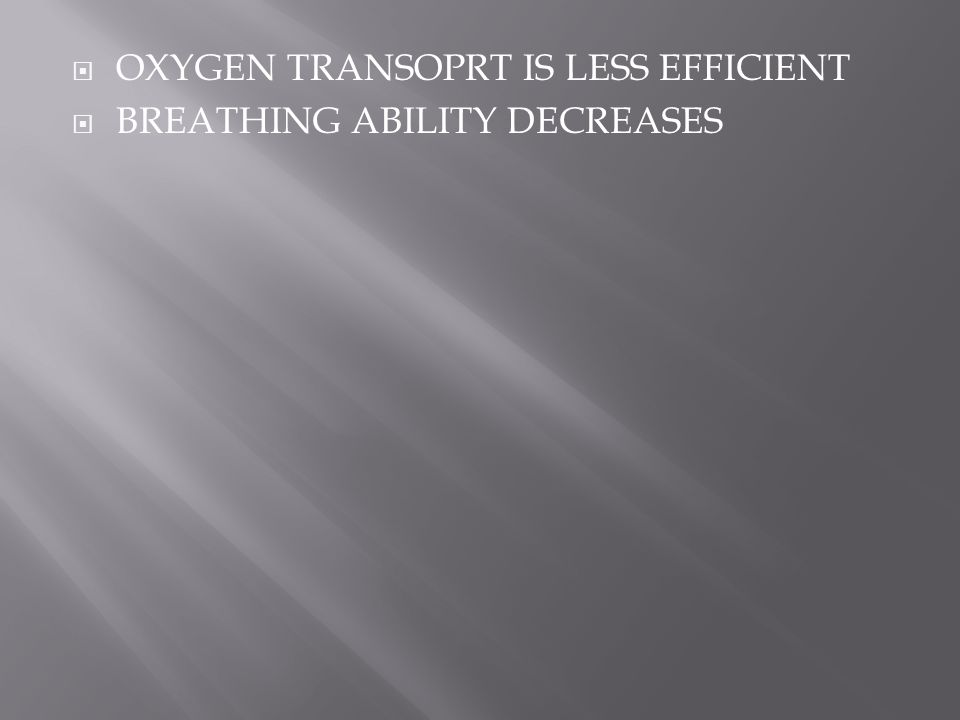 OXYGEN TRANSOPRT IS LESS EFFICIENT